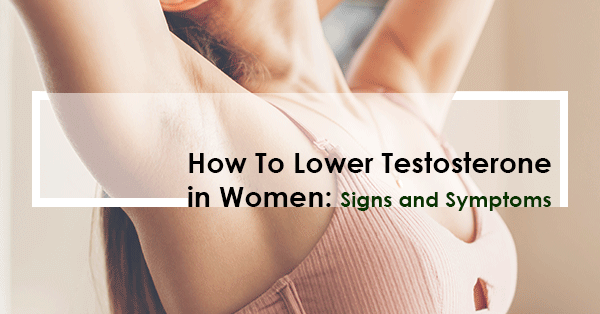 How To Lower Testosterone in Women: Signs and Symptoms