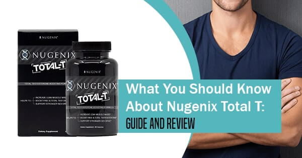 What You Should Know About Nugenix Total T: Guide and Review