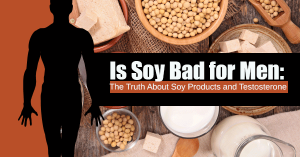 Is Soy Bad for Men: The Truth About Soy Products and Testosterone