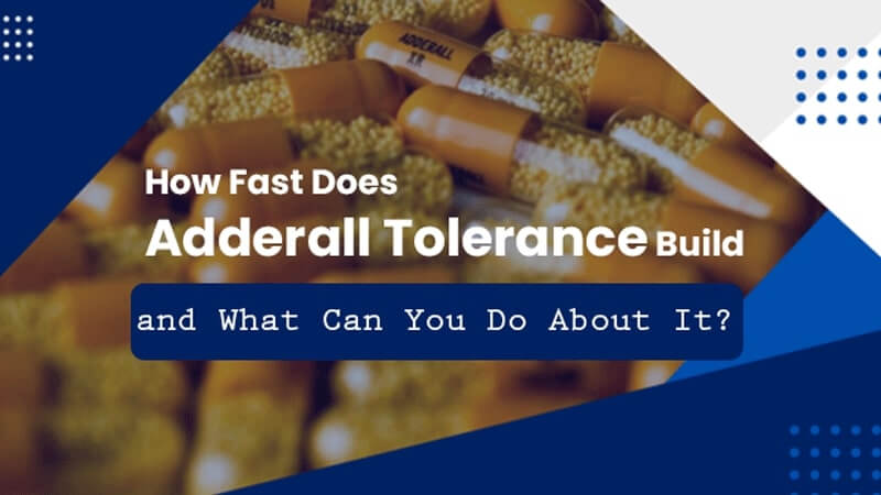 How Fast Does Adderall Tolerance Build and What Can You Do About It?