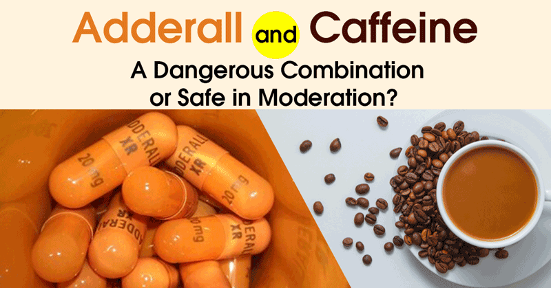 Adderall and Caffeine | A Dangerous Combination or Safe in Moderation?
