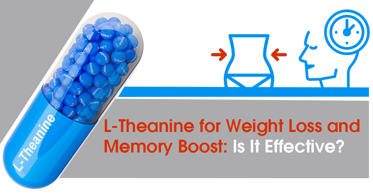 L-Theanine for Weight Loss and Memory Boost: Is It Effective?